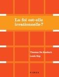 Thomas De Koninck et Louis Roy - La foi est-elle irrationnelle?.