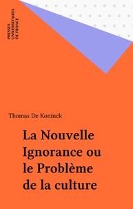 Thomas De Koninck - La nouvelle ignorance et le problème de la culture.