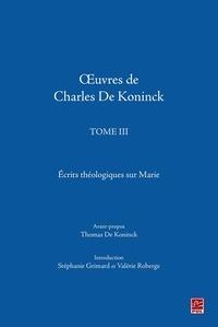 Thomas De Koninck - Œuvres de Charles De Koninck. Tome 3. Écrits théologiques sur Marie.