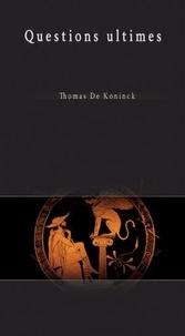 Thomas De Koninck - Questions ultimes.