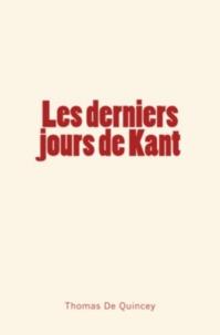 Thomas De Quincey - Les derniers jours de Kant.