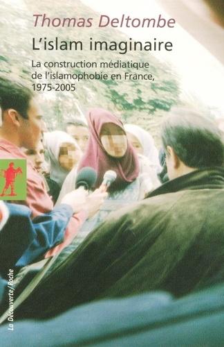 L'islam imaginaire. La construction médiatique de l'islamophobie en France, 1975-2005