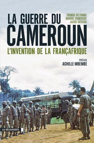 La guerre du Cameroun. L'invention de la Françafrique 1948-1971