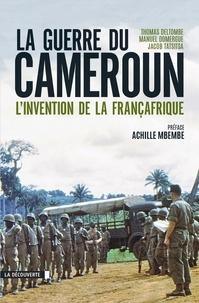 Téléchargement de livre réel en ligne La guerre du Cameroun  - L'invention de la Françafrique 1948-1971 (French Edition) par Thomas Deltombe, Manuel Domergue, Jacob Tatsitsa 9782707193728