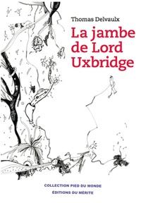 Thomas Delvaulx - La jambe de Lord Uxbridge.
