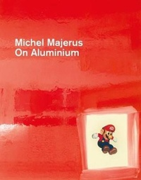 Thomas Demand - Michel Majerus - On Aluminium.