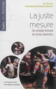 Thomas Depecker et Anne Lhuissier - La juste mesure - Une sociologie historique des normes alimentaires.
