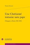 Thomas Deswarte - Une Chrétienté romaine sans pape - L'Espagne et Rome (586-1085).