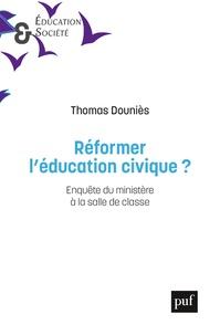 Thomas Douniès - Réformer l'éducation civique ? - Enquête du ministère à la salle de classe.