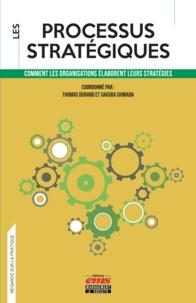 Thomas Durand et Sakura Shimada - Les processus stratégiques - Comment les organisations élaborent leurs stratégies.