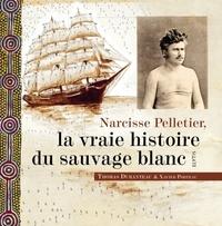 Thomas Duranteau et Xavier Porteau - Narcisse Pelletier, la vraie histoire du sauvage blanc.
