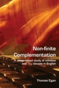 Thomas Egan - Non-finite complementation - A usage-based study of infinitive and -Iing/I clauses in English.