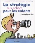 Thomas Engqvist - La stratégie aux échecs pour les enfants.