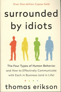 Thomas Erikson - Surrounded by Idiots - The Four Types of Human Behavior and How to Effectively Communicate with Each in Business (and in Life).