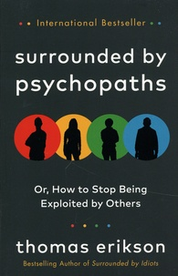 Thomas Erikson - Surrounded by Psychopaths - Or, How to Stop Being Exploited by Others.