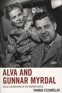 Thomas Etzemüller - Alva and Gunnar Myrdal - Social Engineering in the Modern World.