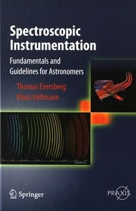 Spectroscopic Instrumentation- Fundamentals and Guidelines for Astronomers - Thomas Eversberg |