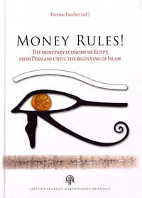 Thomas Faucher - Money Rules! - The Monetary Economy of Egypt, from Persians until the Beginning of Islam.