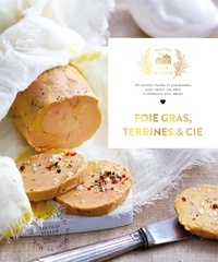 Thomas Feller - Foie gras, Terrines et cie - 60 recettes faciles et gourmandes pour épater vos amis et élaborées avec amour.