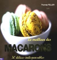 Thomas Feller-Girod - Le meilleur des macarons.
