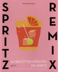 Thomas Feller-Girod - Spritz remix - 50 recettes inédites de Spritz.