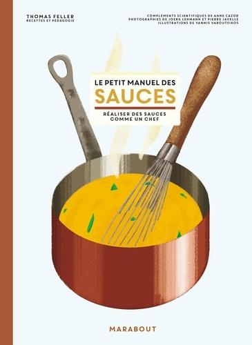 Le petit manuel des sauces. Réaliser des sauces comme un chef