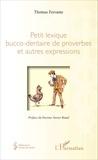 Thomas Ferrante - Petit lexique bucco-dentaire de proverbes et autres expressions.