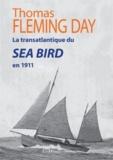Thomas Fleming Day - La transatlantique du Sea Bird en 1911.