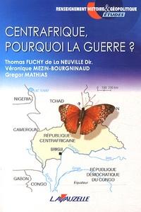 Thomas Flichy de La Neuville et Véronique Mézin-Bourgninaud - Centrafrique, pourquoi la guerre ?.