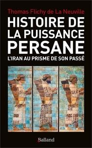 Thomas Flichy de La Neuville - Histoire de la puissance persane - L'Iran au prisme de son passé.