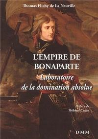 Thomas Flichy de La Neuville - L'Empire de Bonaparte - Laboratoire de la domination absolue.