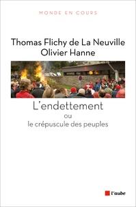 Thomas Flichy de La Neuville et Olivier Hanne - L'endettement ou le crépuscule des peuples.