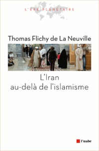 Thomas Flichy de La Neuville - L'Iran au-delà de l'islamisme.