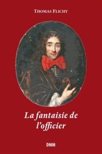 Thomas Flichy de La Neuville - La fantaisie de l'officier.