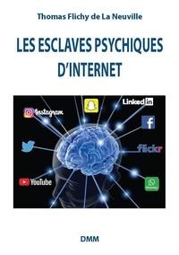 Thomas Flichy de La Neuville - Les esclaves psychiques d'internet.