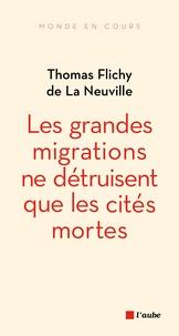 Thomas Flichy de La Neuville - Les grandes migrations ne détruisent que les cités mortes.
