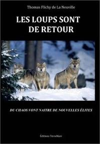 Thomas Flichy de La Neuville - Les loups sont de retour - Du chaos vont naître de nouvelles élites.