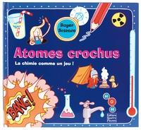 Frédérique Fraisse et Thomas Flintham - Atomes crochus - La chimie comme un jeu !.