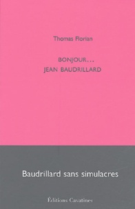 Thomas Florian - Bonjour... Jean Baudrillard - Baudrillard sans simulacres.