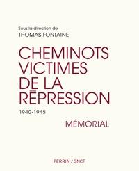 Thomas Fontaine - Les cheminots victimes de la répression - 1940-1945. Mémorial.
