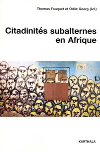 Thomas Fouquet et Odile Goerg - Citadinités subalternes en Afrique.