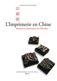 Thomas Francis Carter - L'Imprimerie en Chine - Invention et transmission vers l'Occident.