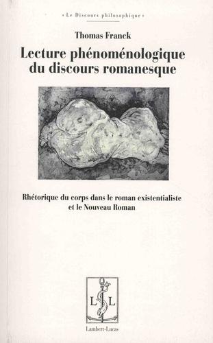 Thomas Franck - Lecture phénoménologique du discours romanesque - Rhétorique du corps dans le roman existentialiste et le Nouveau Roman.