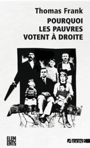 Thomas Frank - Pourquoi les pauvres votent à droite.