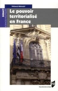 Thomas Frinault - Le pouvoir territorialisé en France.
