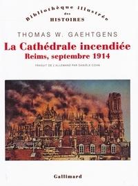 Thomas Gaehtgens - La cathédrale incendiée - Reims, septembre 1914.