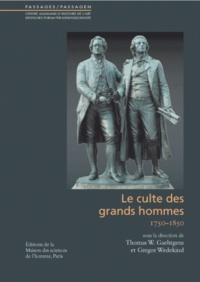 Thomas Gaehtgens et Gregor Wedekind - Le culte des grands hommes - 1750-1850.