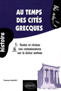 Thomas Galoisy - Au temps des cités grecques - Testez et révisez vos connaissances sur la Grèce.