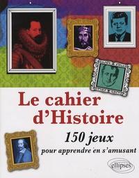 Thomas Galoisy - Le cahier d'Histoire - 150 jeux pour apprendre en s'amusant.