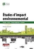 Thomas Garancher - Etudes d'impact environnemental - Principes, acteurs, champs d'application, procédure.